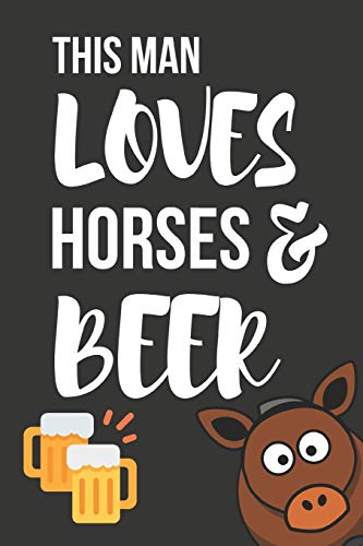 This Man Loves Horses & Beer: Funny Novelty Horse & Coffee Gifts  ~  Small Lined Notebook / Journal (6