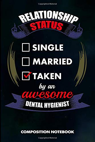 Relationship Status Single Married Taken by an Awesome Dental Hygienist: Composition Notebook, Birthday Journal for Oral Health Dentists to write on por M. Shafiq