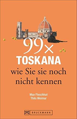 Toskana Reiseführer: 99x Toskana wie Sie sie noch nicht kennen. Mit Geheimtipps und Highlights von Florenz, Arezzo und Pisa.