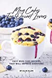 Mug Cakes for Dessert Lovers: Easy Mug Cake Recipes That Will Impress Everyone