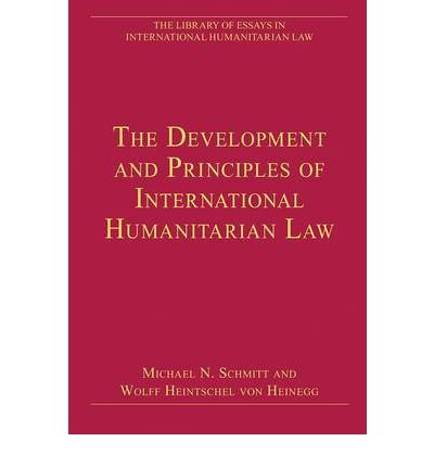 [(The Development and Principles of International Humanitarian Law)] [ By (author) Michael N. Schmitt, By (author) Wolff Heintschel von Heinegg ] [December, 2012]