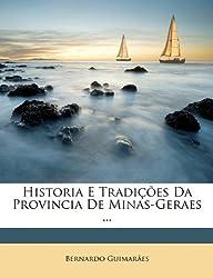 Historia E Tradicoes Da Provincia de Minas-Geraes ...