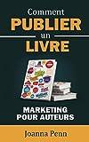 Comment publier un livre: Marketing pour auteurs (Ecrivain professionnel t. 2)...