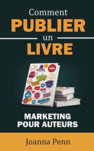 Télécharger Comment publier un livre: Marketing pour auteurs PDF Fichier