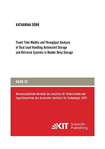 Travel Time Models and Throughput Analysis of Dual Load Handling Automated Storage and Retrieval Systems in Double Deep Storage (Wissenschaftliche ... des Karlsruher Instituts für Technologie)
