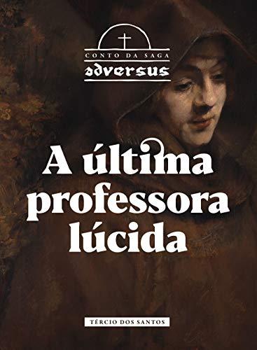 A última professora lúcida (Conto da Saga Adversus) (Portuguese Edition) por Tércio dos Santos