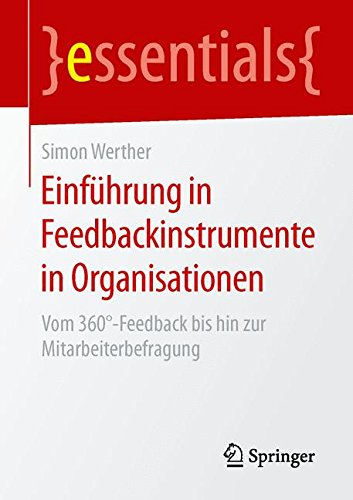 Einführung in Feedbackinstrumente in Organisationen: Vom 360°-Feedback bis hin zur Mitarbeiterbefragung (essentials)