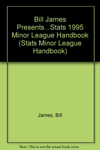 Bill James Presents...Stats 1995 Minor League Handbook (STATS MINOR LEAGUE HANDBOOK) por Bill James