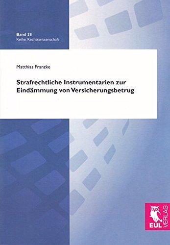 Strafrechtliche Instrumentarien zur Eindämmung von Versicherungsbetrug (Rechtswissenschaft)