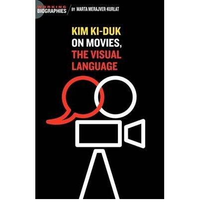 [(Kim KI Duk: On Movies, the Visual Language )] [Author: Marta Merajver Kurlat] [May-2009]