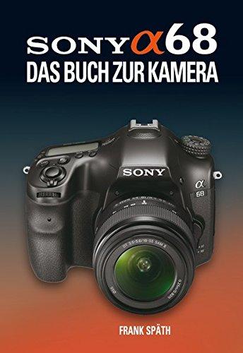 Preisvergleich Produktbild SONY ALPHA 68 DAS BUCH ZUR KAMERA