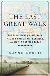 [ The Last Great Walk: The True Story of a 1909 Walk from New York to San Francisco, and Why It Matters Today Curtis, Wayne ( Author ) ] { Hardcover } 2014