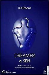 Dreamer ve Sen: Ben binlerce kez sen oldum. Sen bir kez ve sonsuza dek Ben olacaksni