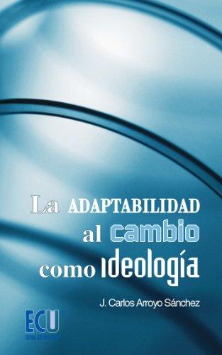 La adaptabilidad al cambio como ideología por José Carlos Arroyo Sánchez