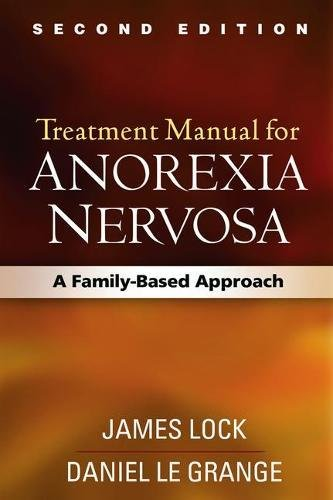 Treatment Manual for Anorexia Nervosa, Second Edition: A Family-Based Approach