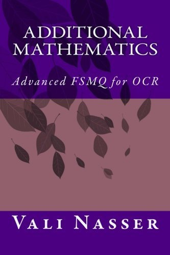 Additional Mathematics: Advanced FSMQ for OCR by Vali Nasser (2014-08-28)