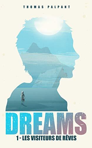 Les visiteurs de rêves (DREAMS t.1) par Thomas Palpant