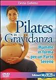 Pilates in gravidanza. Mamme in forma per un parto sereno. Con DVD