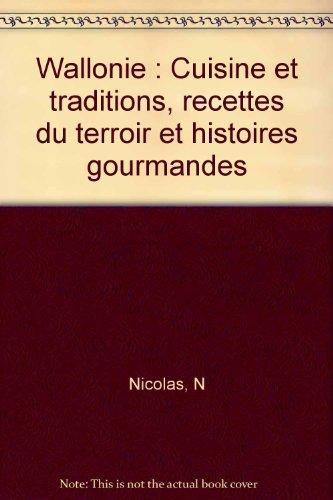 Wallonie : Cuisine et traditions, recettes du terroir et histoires gourmandes par N Nicolas