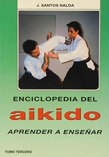 Enciclopedia del Aikido. Tomo 3º. Aprender a Enseñar por J. Nalda Santos