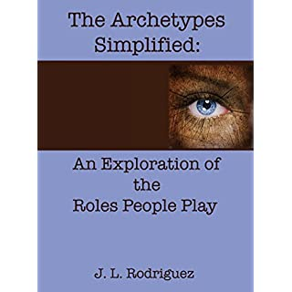 The Archetypes Simplified: An Exploration of the Roles People Play