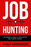 Job Hunting: The Insider's Guide to Job Hunting and Career Change: Learn How to Beat the Job Market: Volume 1