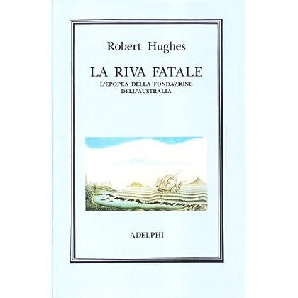 La Riva Fatale. L'epopea Della Fondazione Dell'australia