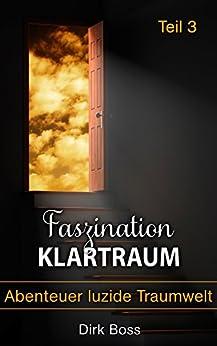 Faszination Klartraum: Teil 3 - Abenteuer luzide Traumwelt