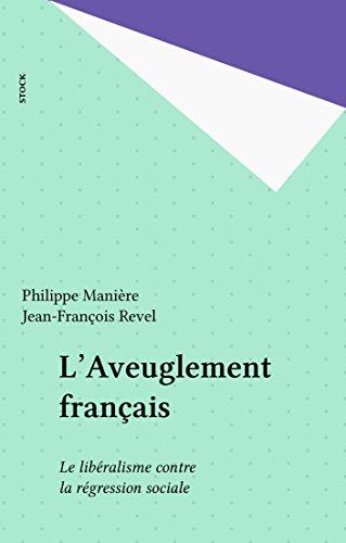 L'Aveuglement français: Le libéralisme contre la régression sociale