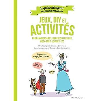 Le guide des parents imparfaits : Jeux, DIY et activités