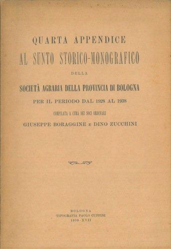 Quarta appendice al sunto storico - monografico della Societa' Agraria della Provincia di Bologna per il periodo dal 1928 al 1938.