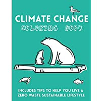 Climate Change Coloring book. Includes tips to help you live a zero waste sustainable lifestyle: Simple illustrations for adults, teens and kids. ... Protests Sustainability  Low-waste living