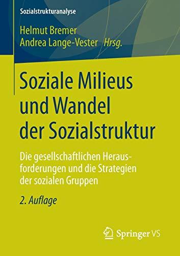 Soziale Milieus und Wandel der Sozialstruktur: Die gesellschaftlichen Herausforderungen und die Strategien der sozialen Gruppen (Sozialstrukturanalyse)