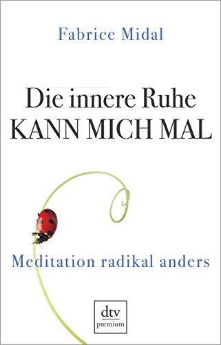 Die innere Ruhe kann mich mal - Meditation radikal anders