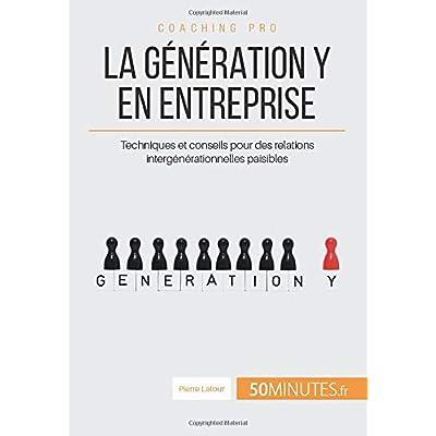 La génération Y en entreprise: Techniques et conseils pour des relations intergénérationnelles paisibles