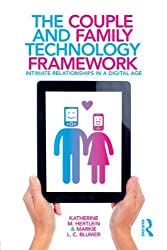 The Couple and Family Technology Framework: Intimate Relationships in a Digital Age by Katherine M. Hertlein (2013-08-01)