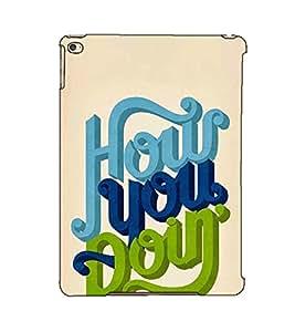 Fuson Designer Back Case Cover for Apple iPad Air :: Apple iPad Air Wi-Fi + Cellular :: Apple iPad 5 (How You Doing Theme)