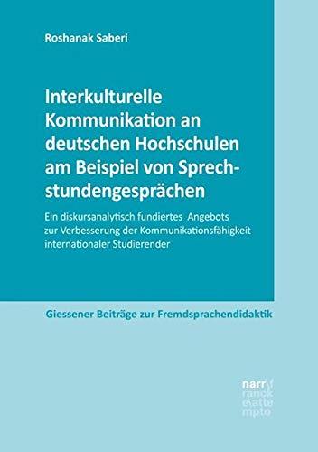 Interkulturelle Kommunikation an deutschen Hochschulen am Beispiel von Sprechstundengesprächen: Ein diskursanalytisch fundiertes Angebot zur ... (Gießener Beiträge zur Fremdsprachendidaktik)
