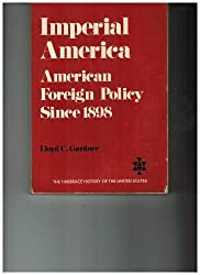 Imperial America: American Foreign Policy Since 1898 (The Harbrace history of the United States) by Lloyd C. Gardner (1976-06-01)