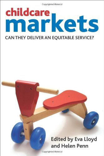 Childcare Markets: Can They Deliver an Equitable Service? by Eva Lloyd (Editor), Helen Penn (Editor) (5-Jun-2013) Paperback