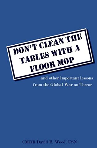 Don't Clean The Table With A Floor Mop: And Other Important Lessons From The Global War On Terror