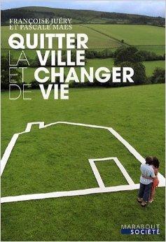 Quitter la ville et changer de vie de Franoise Jury,Pascale Maes ( 18 mars 2009 )