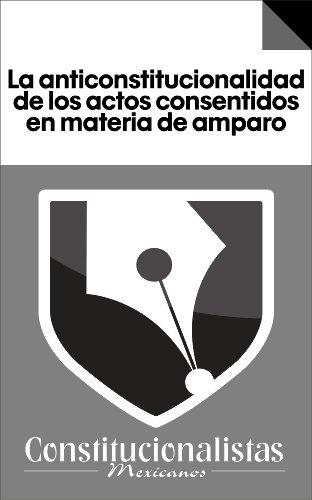La anticonstitucionalidad de los actos consentidos en materia de amparo por Juan Carlos González Cancino