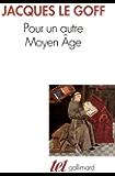Pour un autre Moyen Âge: Temps, travail et culture en Occident : 18 essais