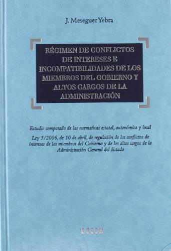 Régimen de conflictos de intereses e incompatibilidades de los miembros del gobierno y altos cargos de la administración: Estudio comparado de las normativas estatal, autonómica y local