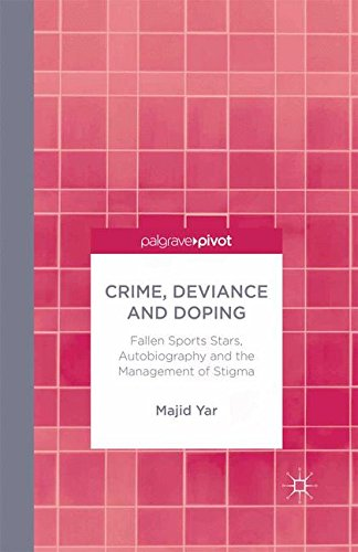 Crime, Deviance and Doping: Fallen Sports Stars, Autobiography and the Management of Stigma (Palgrave Pivot)