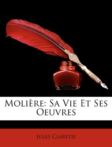 Molire: Sa Vie Et Ses Oeuvres