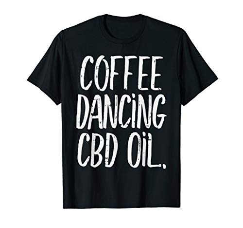 Coffee Dancing CBD Oil Funny Dancer Hemp Ballet Gift T-Shirt