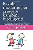 Favole moderne per crescere bambini intelligenti: Serie di libri per bambini dedicati alle favole della...