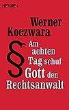 Werner Koczwara ´Am achten Tag schuf Gott den Rechtsanwalt´ bestellen bei Amazon.de